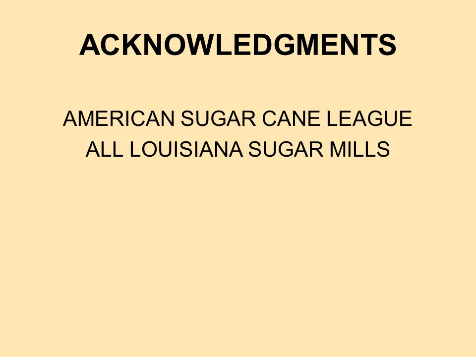ACKNOWLEDGMENTS AMERICAN SUGAR CANE LEAGUE ALL LOUISIANA SUGAR MILLS