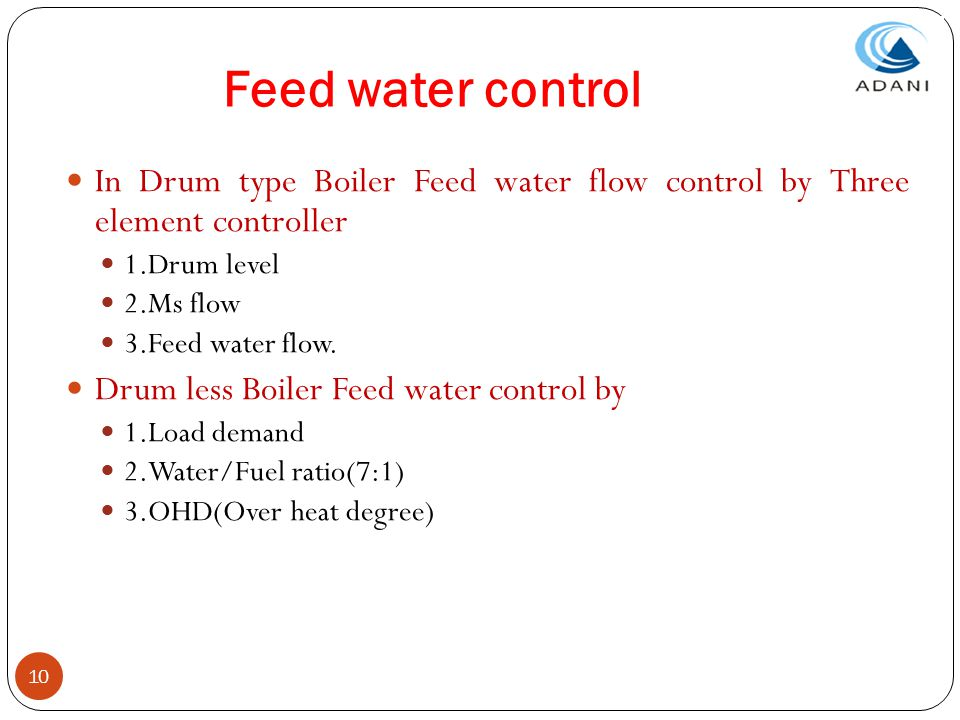 Feed water control In Drum type Boiler Feed water flow control by Three element controller. 1.Drum level.