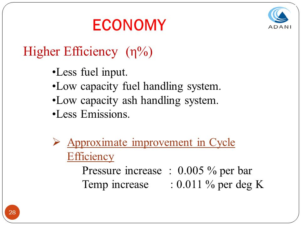 ECONOMY Higher Efficiency (η%) Less fuel input.