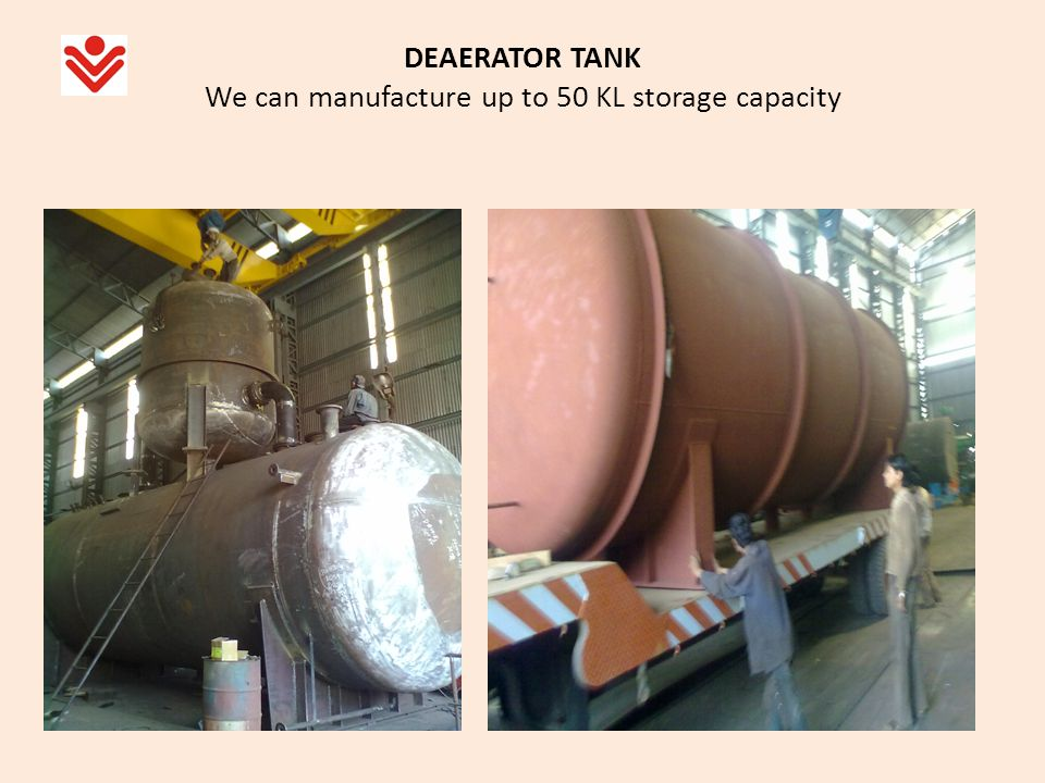DEAERATOR TANK We can manufacture up to 50 KL storage capacity