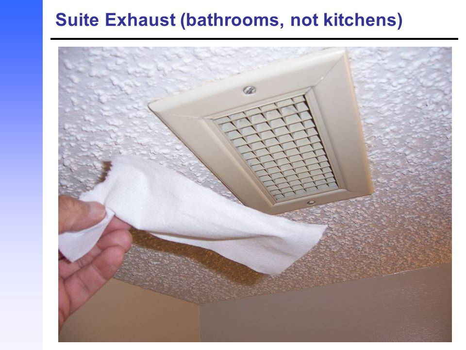 Suite Exhaust (bathrooms, not kitchens)