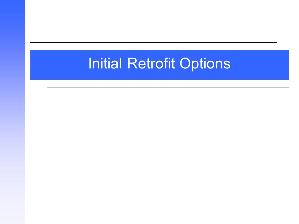 Initial Retrofit Options