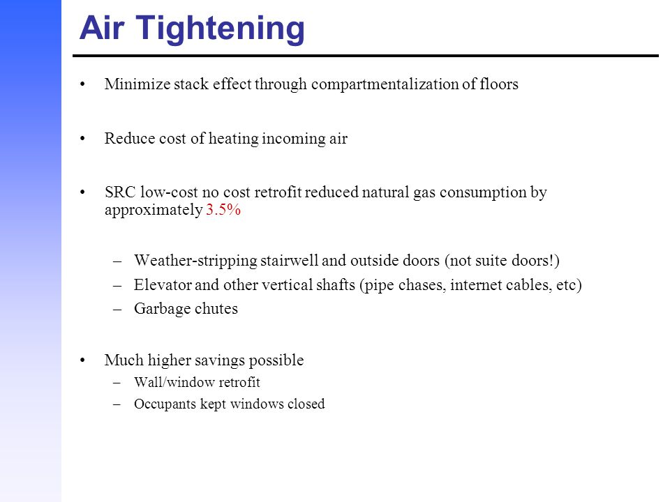 Air Tightening Minimize stack effect through compartmentalization of floors. Reduce cost of heating incoming air.