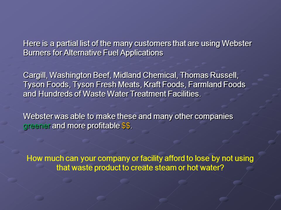 Here is a partial list of the many customers that are using Webster Burners for Alternative Fuel Applications