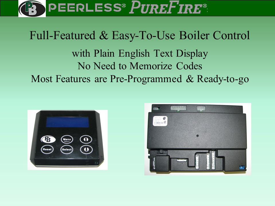 Full-Featured & Easy-To-Use Boiler Control with Plain English Text Display No Need to Memorize Codes Most Features are Pre-Programmed & Ready-to-go