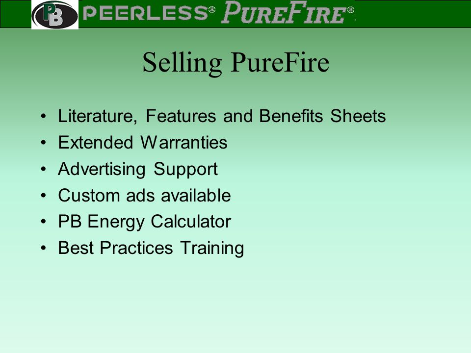 Selling PureFire Literature, Features and Benefits Sheets