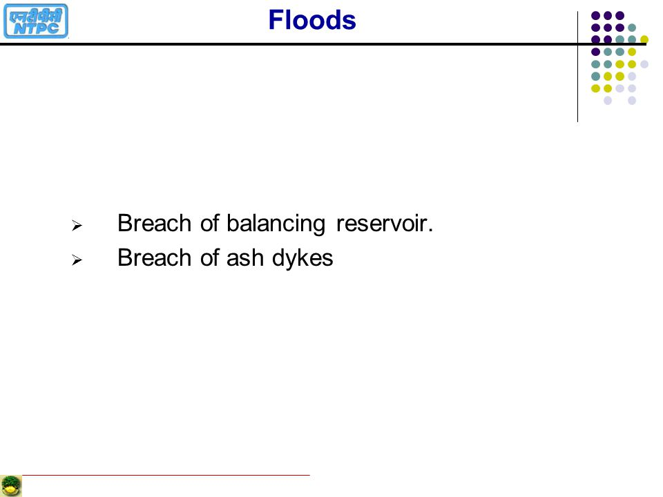 Floods Breach of balancing reservoir. Breach of ash dykes