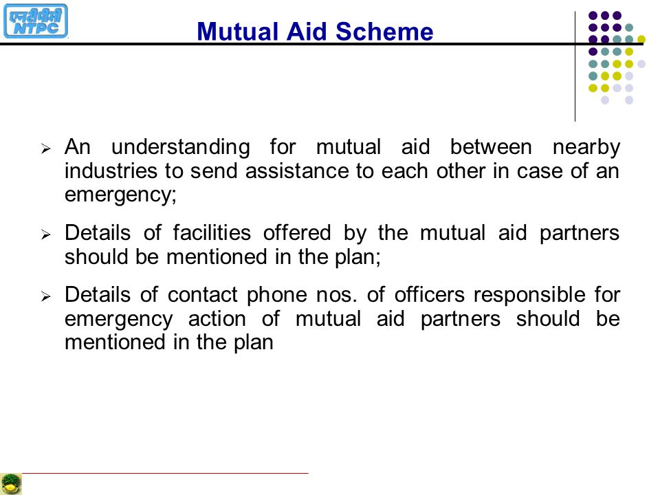 Mutual Aid Scheme An understanding for mutual aid between nearby industries to send assistance to each other in case of an emergency;