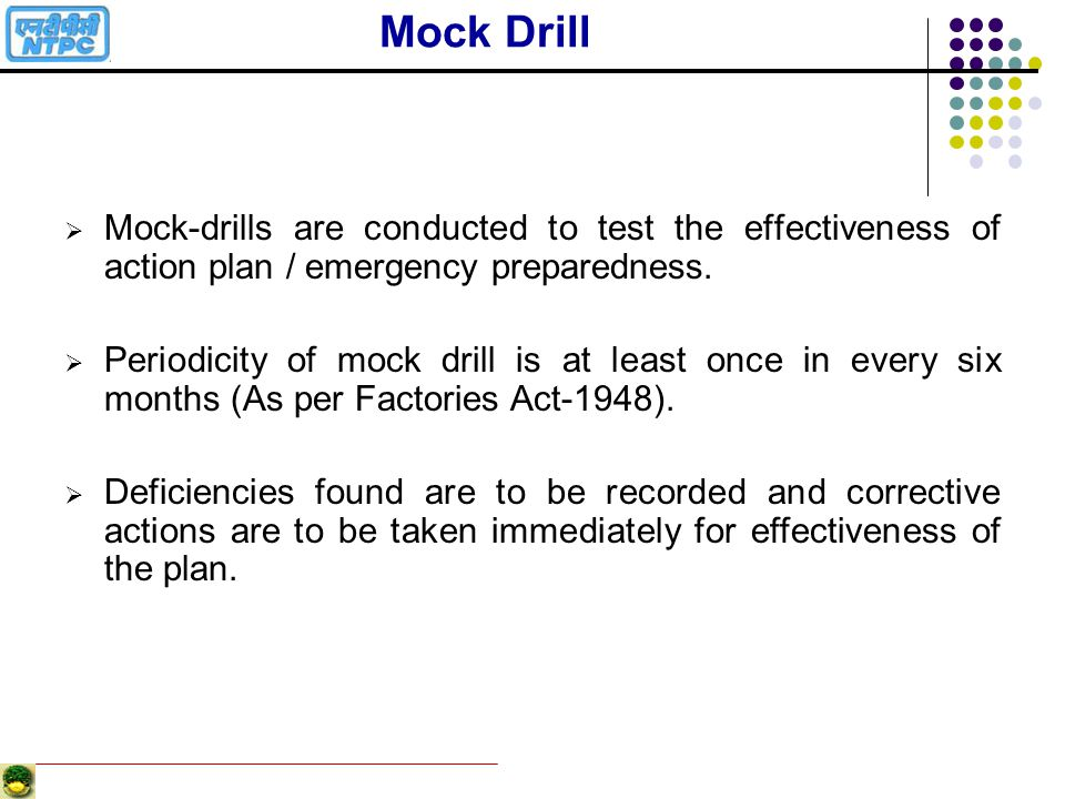 Mock Drill Mock-drills are conducted to test the effectiveness of action plan / emergency preparedness.