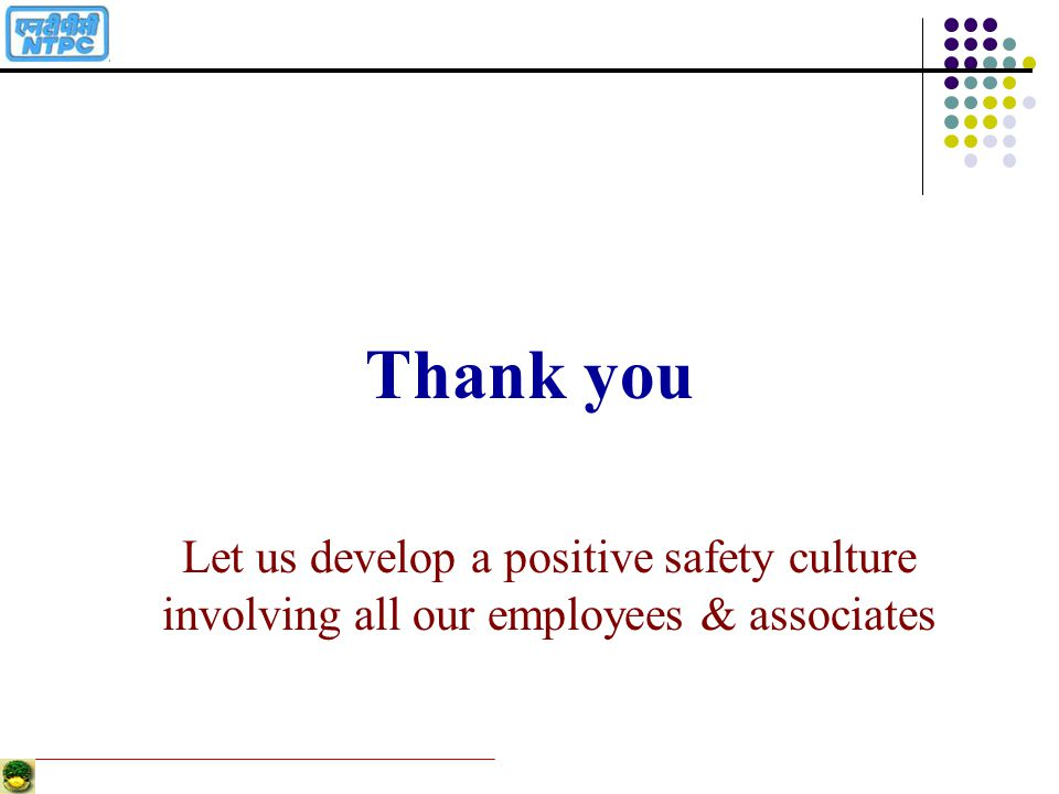 Thank you Let us develop a positive safety culture involving all our employees & associates