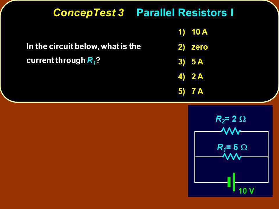 ConcepTest 3 Parallel Resistors I