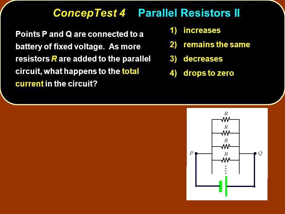 ConcepTest 4 Parallel Resistors II