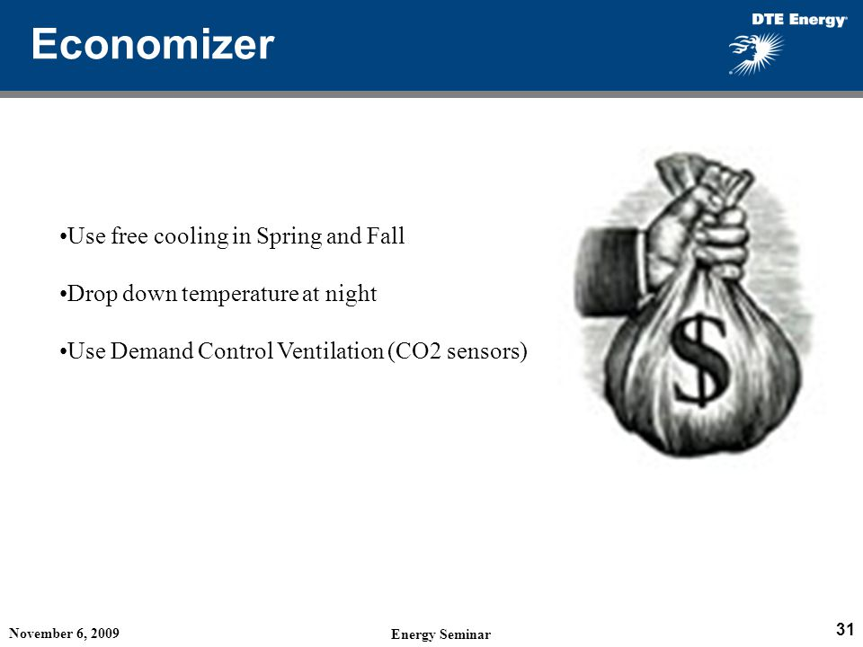 Economizer Use free cooling in Spring and Fall