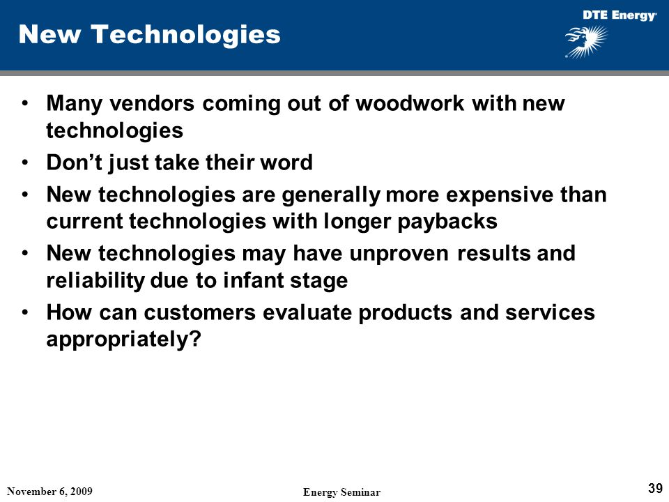 New Technologies Many vendors coming out of woodwork with new technologies. Don't just take their word.