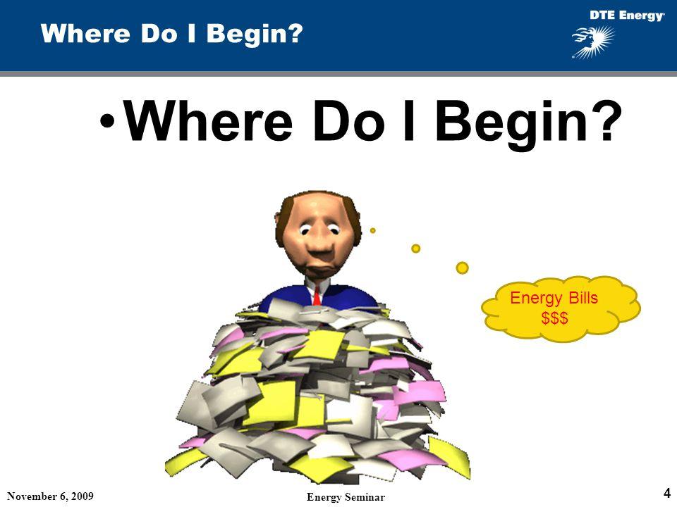 Where Do I Begin Where Do I Begin Energy Bills $$$ November 6, 2009