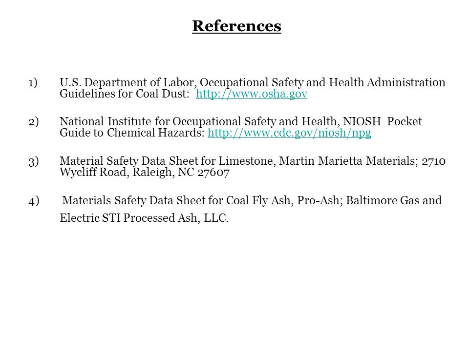 References U.S. Department of Labor, Occupational Safety and Health Administration Guidelines for Coal Dust: http://www.osha.gov.
