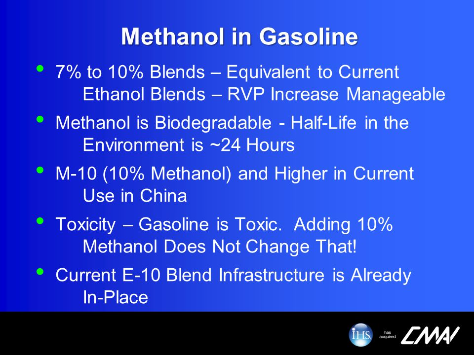 Methanol in Gasoline 7% to 10% Blends – Equivalent to Current Ethanol Blends – RVP Increase Manageable.