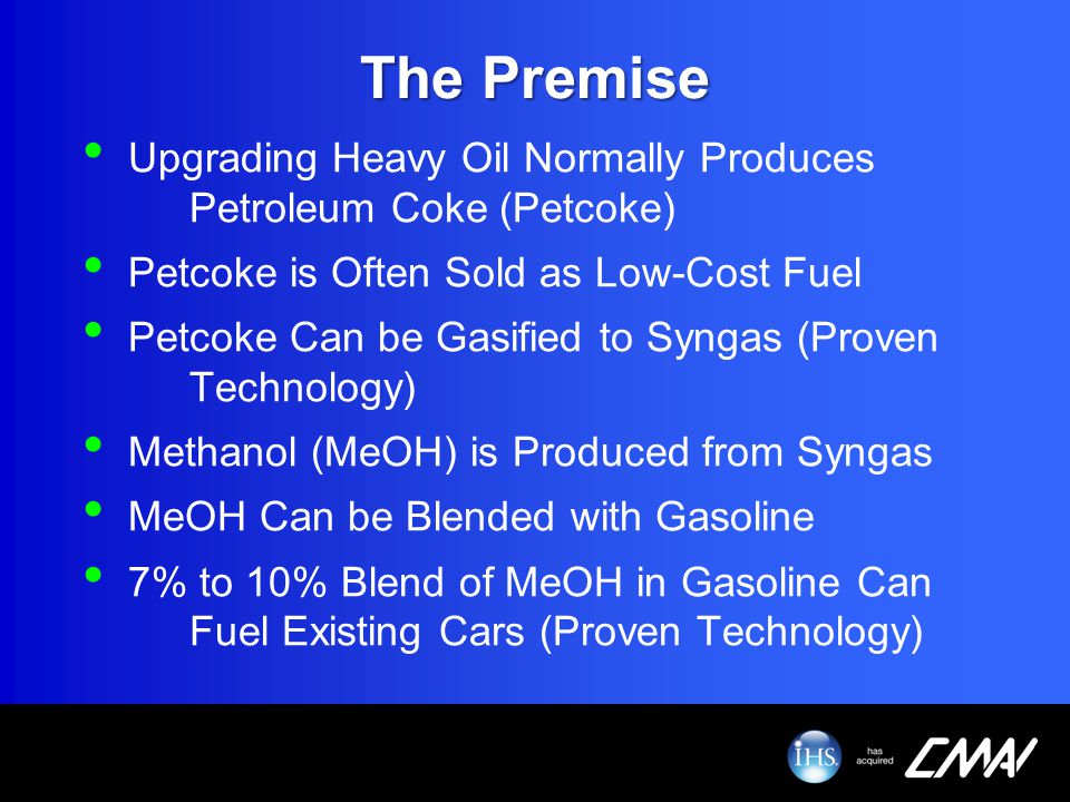 The Premise Upgrading Heavy Oil Normally Produces Petroleum Coke (Petcoke) Petcoke is Often Sold as Low-Cost Fuel.