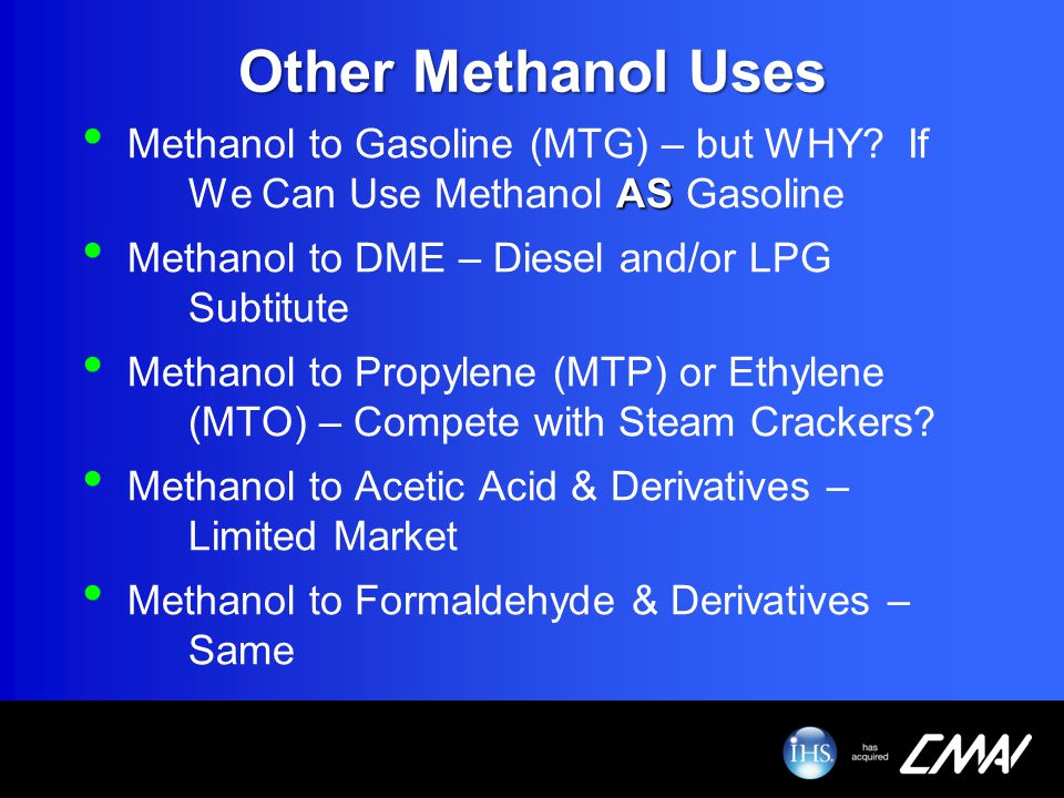 Other Methanol Uses Methanol to Gasoline (MTG) – but WHY If We Can Use Methanol AS Gasoline. Methanol to DME – Diesel and/or LPG Subtitute.