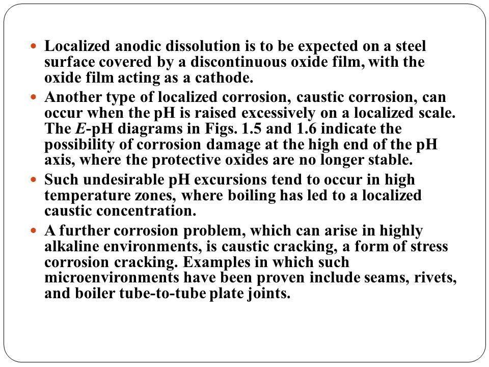 Localized anodic dissolution is to be expected on a steel surface covered by a discontinuous oxide film, with the oxide film acting as a cathode.