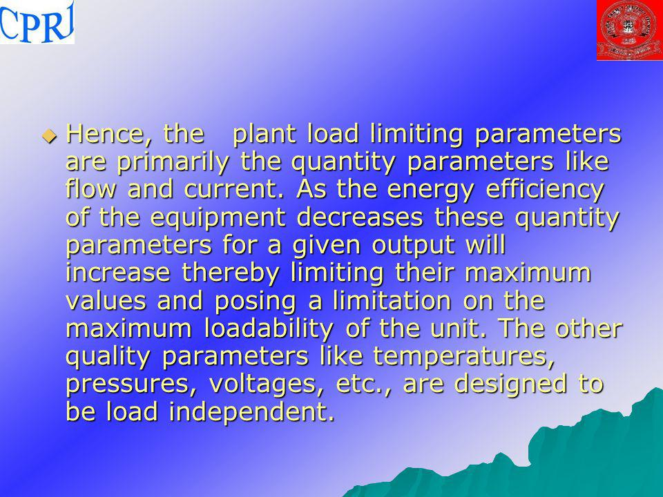Hence, the plant load limiting parameters are primarily the quantity parameters like flow and current.