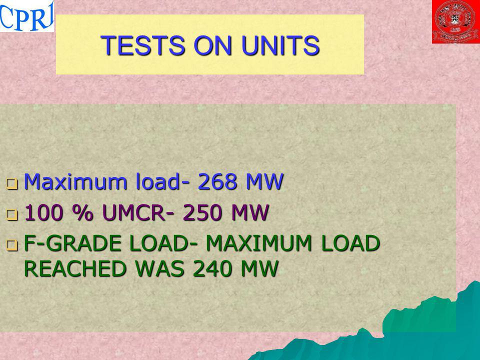 TESTS ON UNITS Maximum load- 268 MW 100 % UMCR- 250 MW