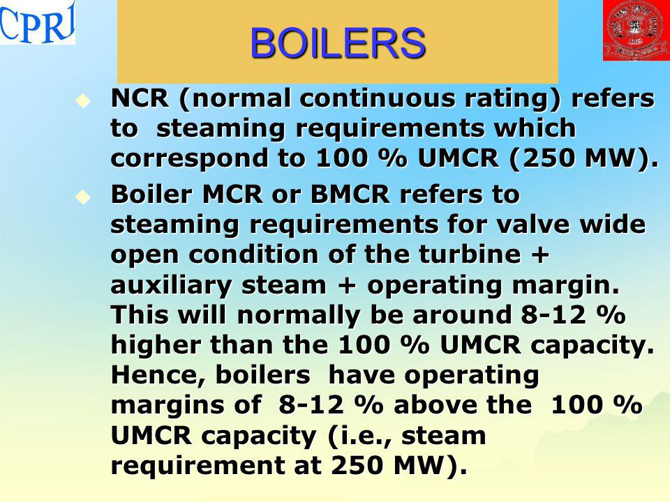 BOILERS NCR (normal continuous rating) refers to steaming requirements which correspond to 100 % UMCR (250 MW).