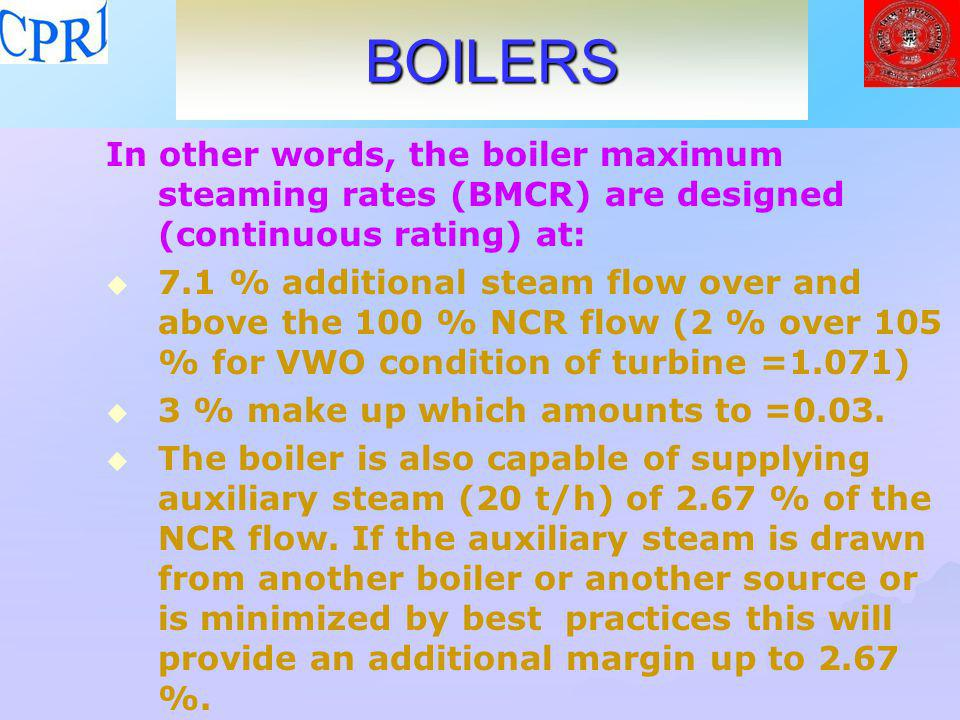 BOILERS In other words, the boiler maximum steaming rates (BMCR) are designed (continuous rating) at: