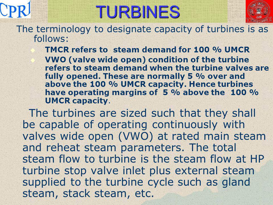 TURBINES The terminology to designate capacity of turbines is as follows: TMCR refers to steam demand for 100 % UMCR.