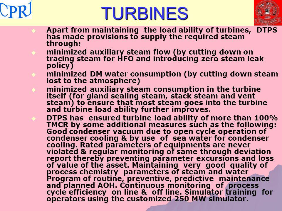 TURBINES Apart from maintaining the load ability of turbines, DTPS has made provisions to supply the required steam through: