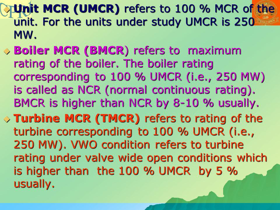 Unit MCR (UMCR) refers to 100 % MCR of the unit