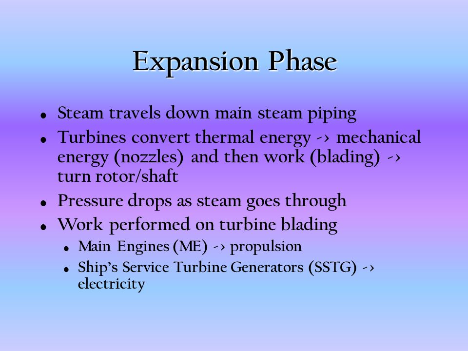 Expansion Phase Steam travels down main steam piping