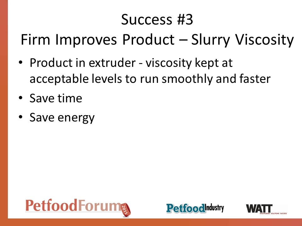 Success #3 Firm Improves Product – Slurry Viscosity