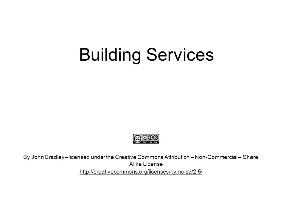 Building Services By John Bradley– licensed under the Creative Commons Attribution – Non-Commercial – Share Alike License.