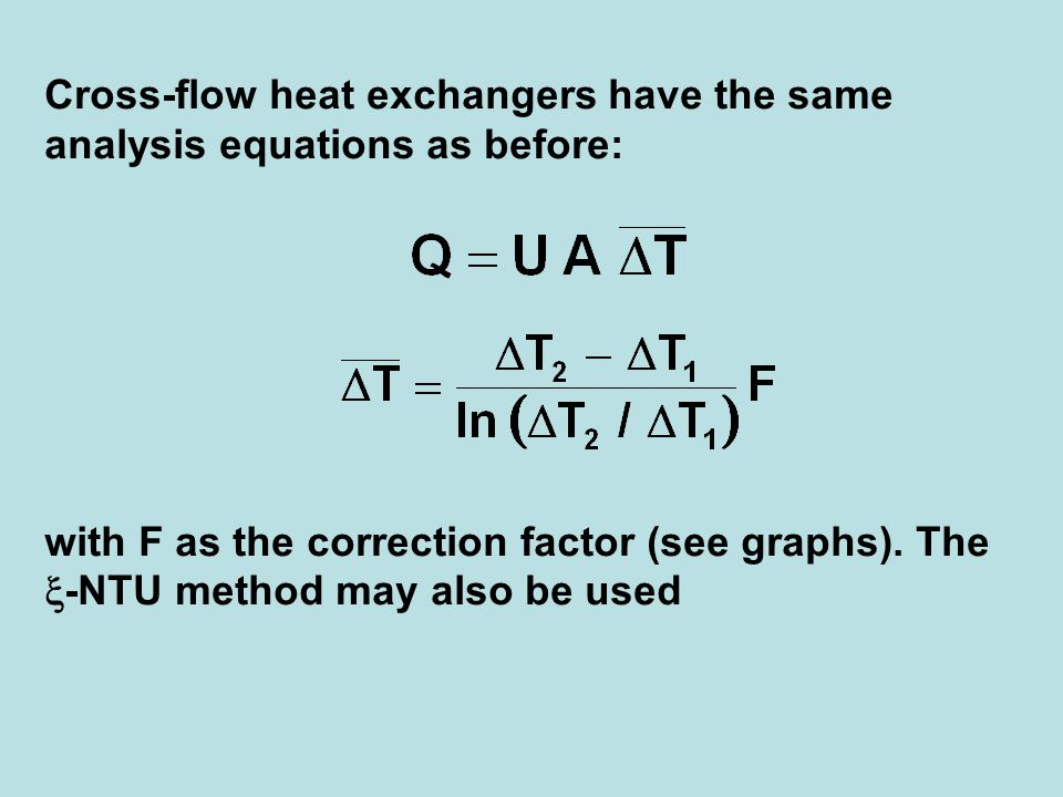 Cross-flow heat exchangers have the same analysis equations as before: