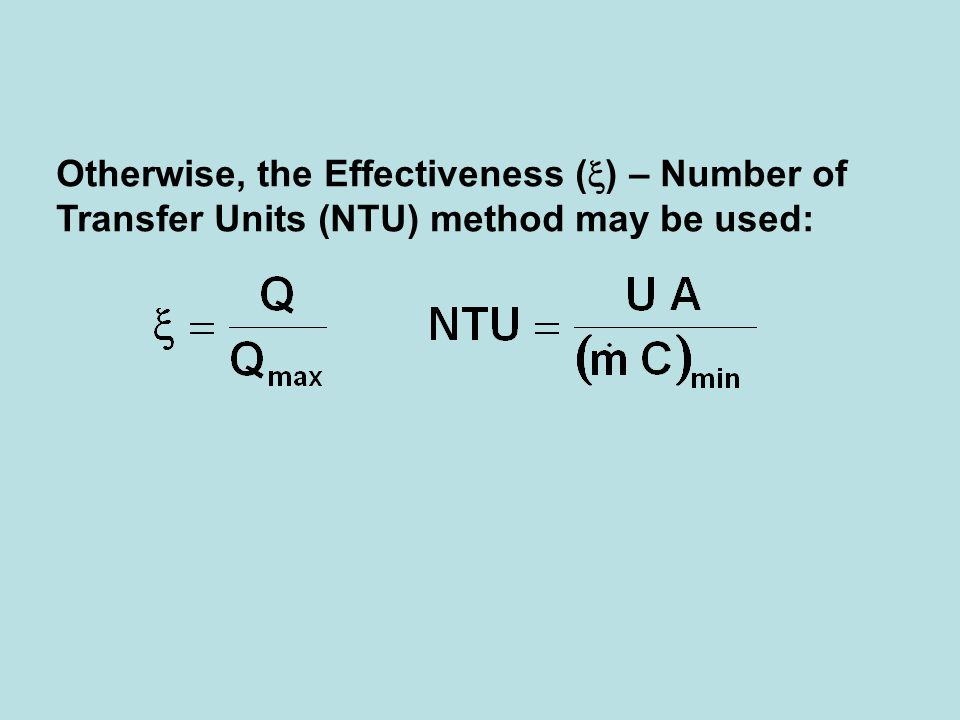 Otherwise, the Effectiveness () – Number of Transfer Units (NTU) method may be used: