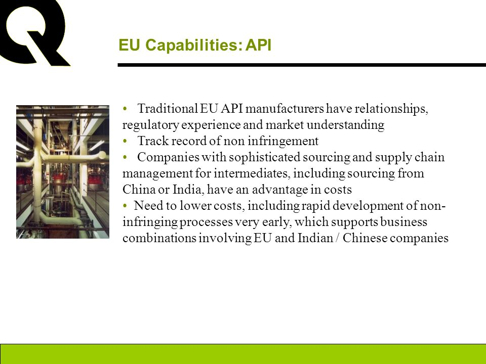 EU Capabilities: API • Traditional EU API manufacturers have relationships, regulatory experience and market understanding.