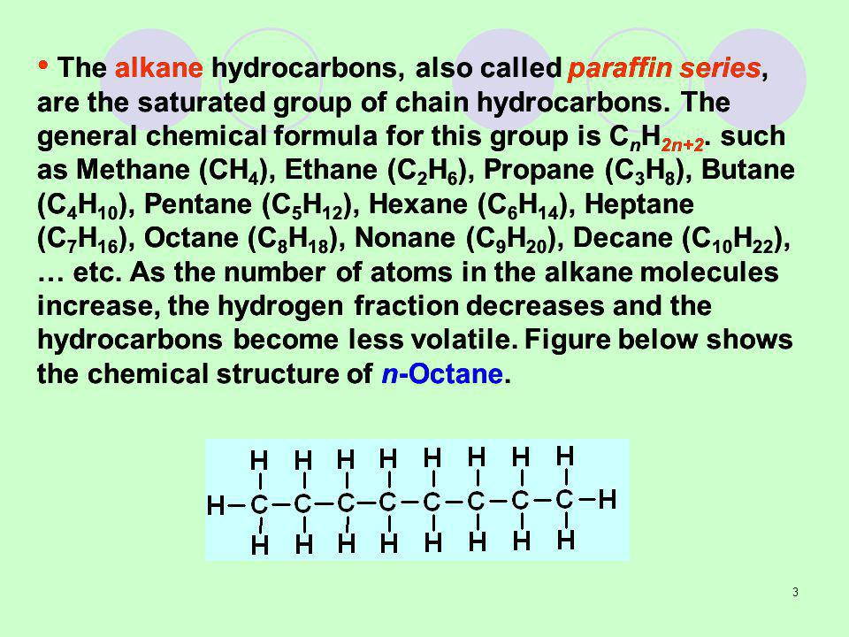 The alkane hydrocarbons, also called paraffin series, are the saturated group of chain hydrocarbons.