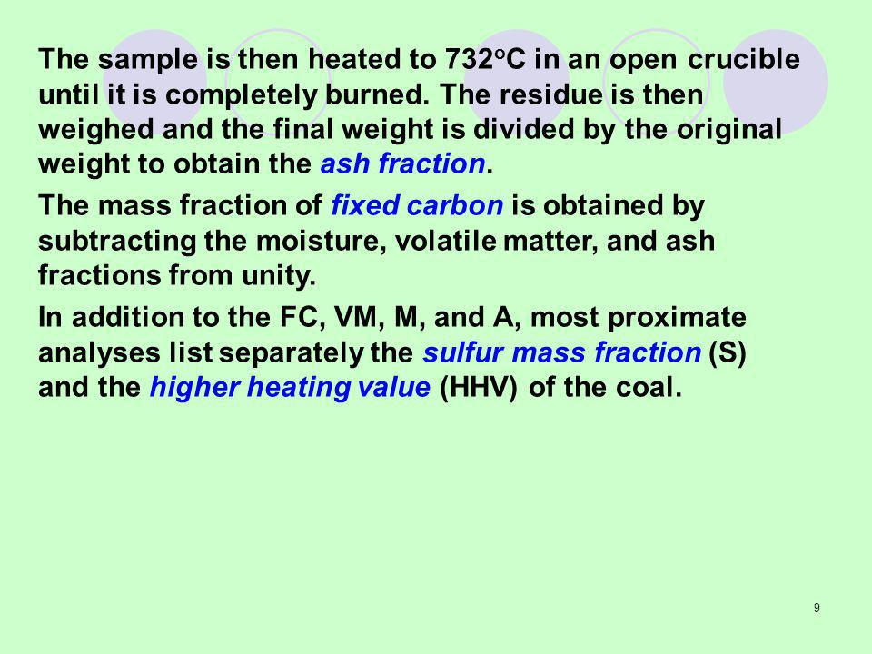 The sample is then heated to 732oC in an open crucible until it is completely burned. The residue is then weighed and the final weight is divided by the original weight to obtain the ash fraction.
