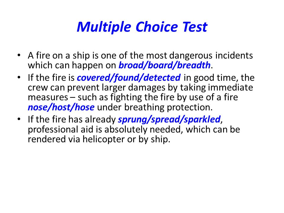 Multiple Choice Test A fire on a ship is one of the most dangerous incidents which can happen on broad/board/breadth.