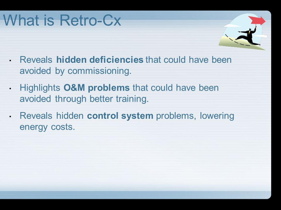 What is Retro-Cx Reveals hidden deficiencies that could have been avoided by commissioning.