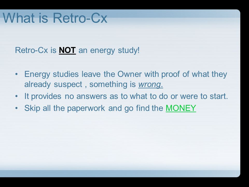 What is Retro-Cx Retro-Cx is NOT an energy study!