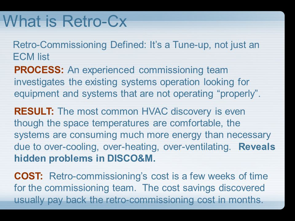 What is Retro-Cx Retro-Commissioning Defined: It's a Tune-up, not just an ECM list.