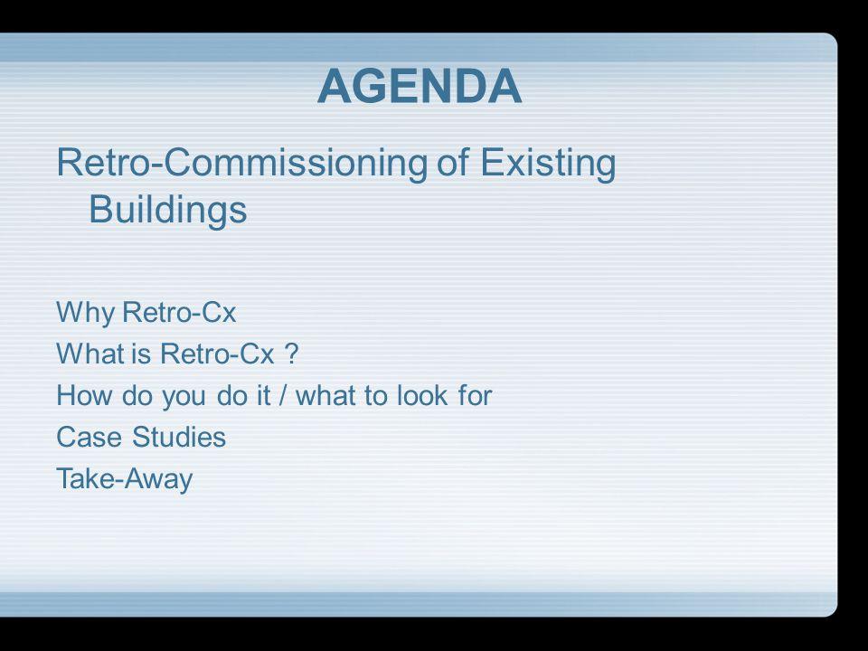 AGENDA Retro-Commissioning of Existing Buildings Why Retro-Cx