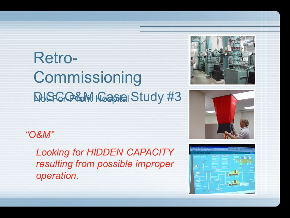 Retro-Commissioning DISCO&M Case Study #3 Not-For-Profit Hospital