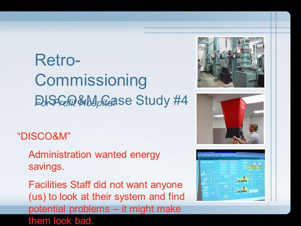 Retro-Commissioning DISCO&M Case Study #4 For-Profit Hospital