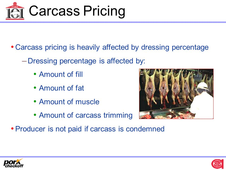 Carcass Pricing Carcass pricing is heavily affected by dressing percentage. Dressing percentage is affected by: