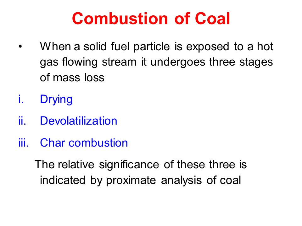 Combustion of Coal When a solid fuel particle is exposed to a hot gas flowing stream it undergoes three stages of mass loss.