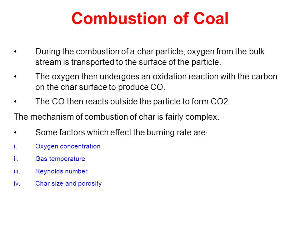 Combustion of Coal During the combustion of a char particle, oxygen from the bulk stream is transported to the surface of the particle.