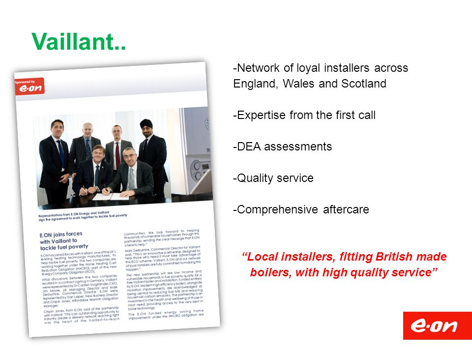 Vaillant.. Network of loyal installers across England, Wales and Scotland. Expertise from the first call.